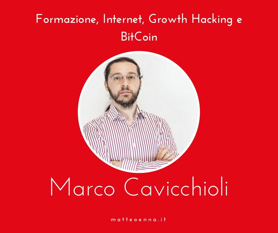 Formazione, Internet, Growth Hacking e BitCoin ne parliamo con Marco Cavicchioli