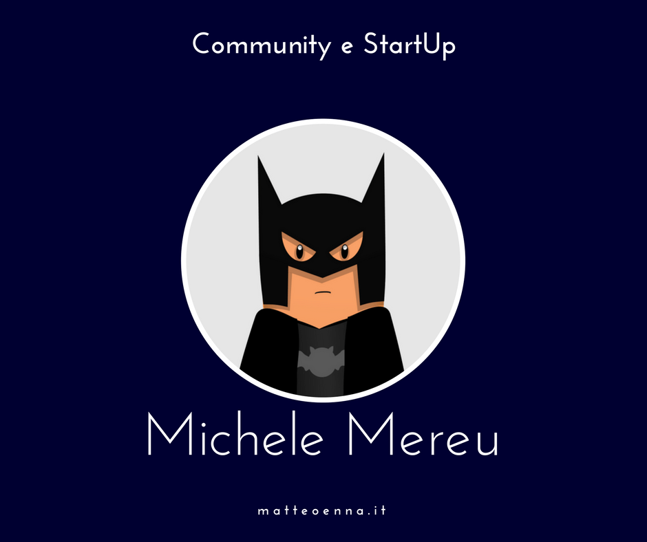Intervista a Michele Mereu, quando una Community alimenta una StartUp