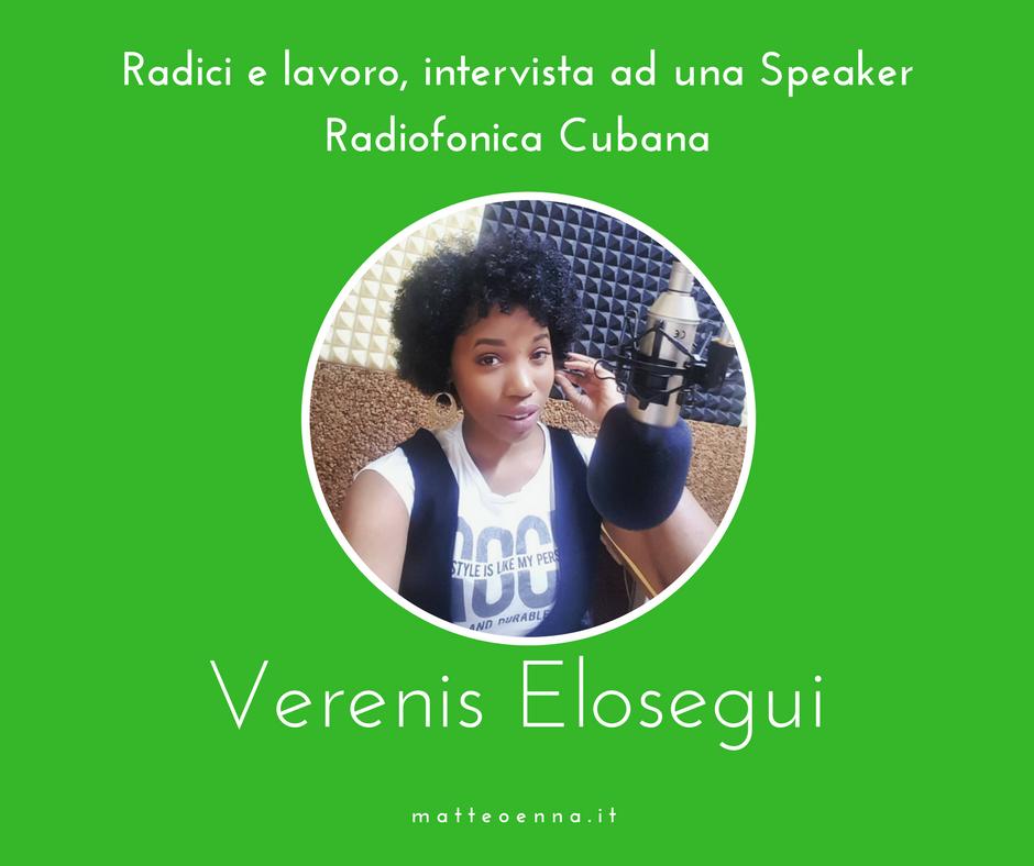 Radici e lavoro, intervista alla speaker cubana Verenis Elosegui