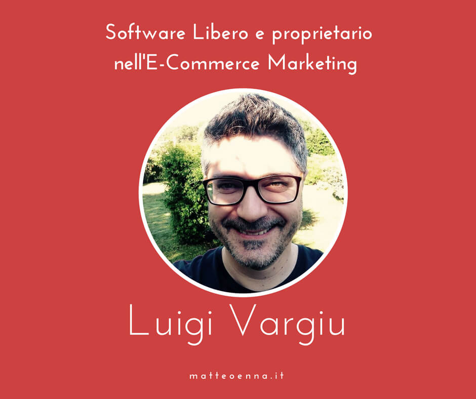 Intervista a Luigi Vargiu: Software libero e proprietario nel E-Commerce Marketing