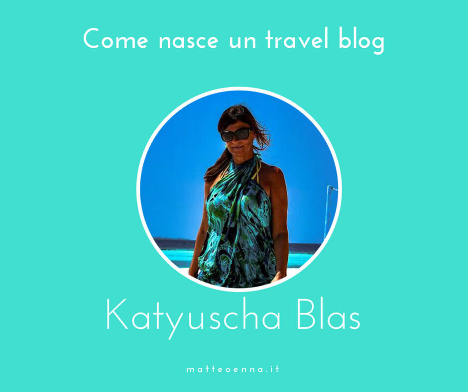 Katyuscha Blas: come nasce un Travel Blog