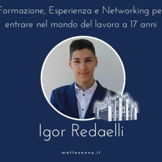 Formazione, Esperienza e Networking per entrare nel mondo del lavoro a 17 anni: Intervista ad Igor Redaelli